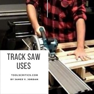 Best Track Saw (Track Saw uses)