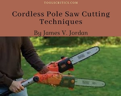 Cordless Pole Saw Cutting Techniques