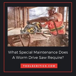What Special Maintenance Does A Worm Drive Saw Require