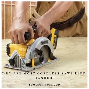 Why Are Most Cordless Saws Left Handed