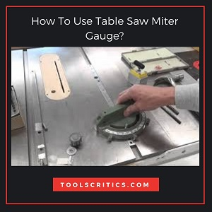How To Use Table Saw Miter Gauge?