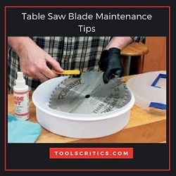 Table Saw Blade Maintenance Tips