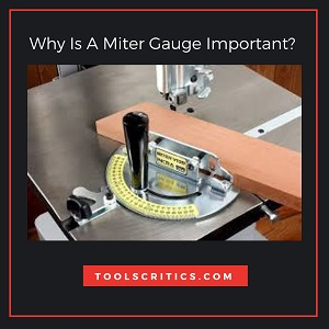 Why Is A Miter Gauge Important?