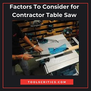 Factors To Consider When Selecting A Contractor Table Saw