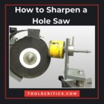 How to Sharpen a Hole Saw