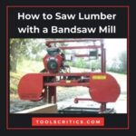 How to Saw Lumber with a Bandsaw Mill