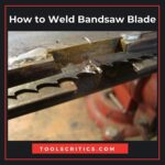 How to Weld Bandsaw Blade